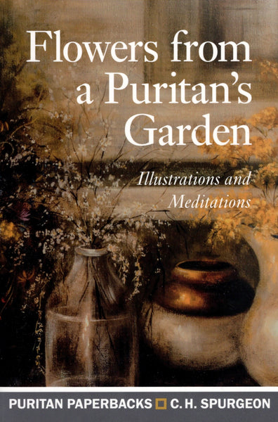 """Flowers from a Puritan's Garden"" by C.H. Spurgeon"