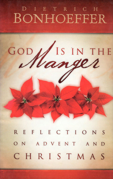 """God is in the Manger: Reflections on Advent and Christmas"" by Dietrich Bonhoeffer"