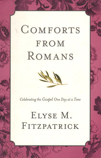 """Comforts From Romans: Celebrating the Gospel One Day at a Time"" by Elyse M. Fitzpatrick"