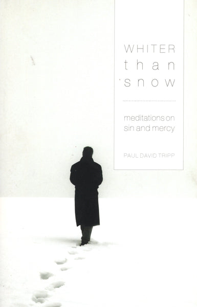 """Whiter than Snow: Meditations on Sin and Mercy"" by Paul David Tripp"