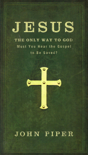 """Jesus the Only Way to God: Must You Hear the Gospel to Be Saved?"" by John Piper"