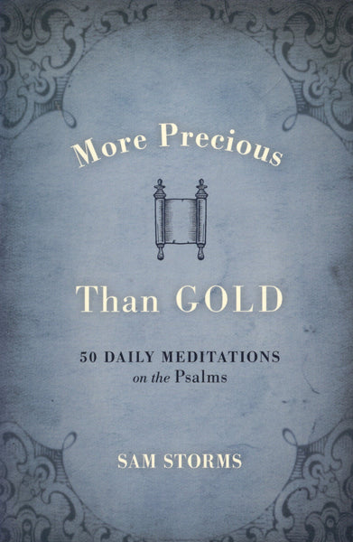 """More Precious than Gold: 50 Daily Meditations on the Psalms"" by Sam Storms"