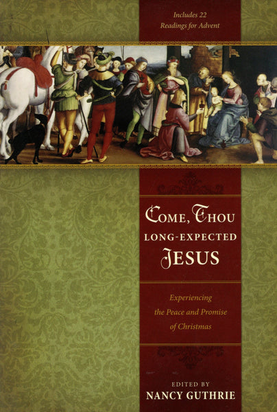 """Come, Thou Long-Expected Jesus: Experiencing the Peace and Promise of Christmas"" by Nancy Guthrie"