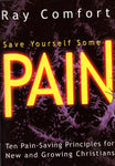 """Save Yourself Some Pain: Ten Pain-Saving Principles for New and Growing Christians"" by Ray Comfort"