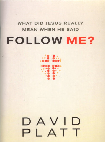 """What Did Jesus Really Mean When He Said Follow Me?"" by David Platt"