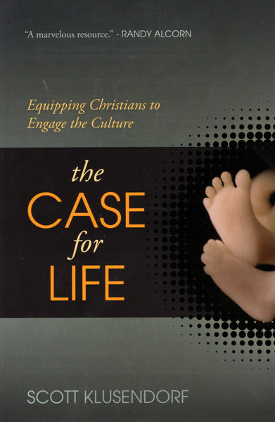 """The Case for Life: Equipping Christians to Engage the Culture"" by Scott Klusendorf"