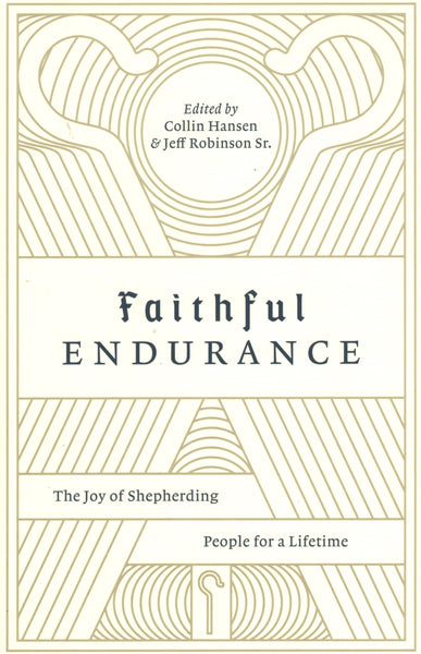 """Faithful Endurance: The Joy of Shepherding People for a Lifetime"" by Collin Hansen and Jeff Robinson Sr."