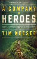 """A Company of Heroes: Portraits From the Gospel's Global Advance"" by Tim Keesee"