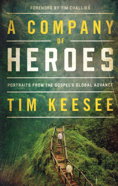 """A Company of Heroes: Portraits From the Gospel's Global Advance"" by Tim Keese"