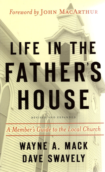 """Life in the Father's House: A Member's Guide to the Local Church"" by Wayne A. Mack and Dave Swavely"