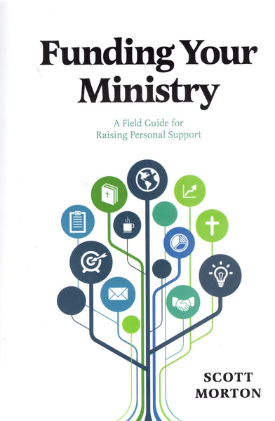 """Funding Your Ministry: A Field Guide for Raising Personal Support"" by Scott Morton"