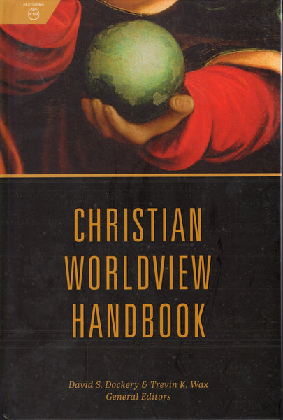 """Christian Worldview Handbook"" by David S. Dockery and Trevin K. Wax"