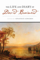 """The Life and Diary of David Brainerd"" by David Brainerd, edited by Jonathan Edwards"