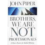 """Brothers, We Are Not Professionals: A Plea to Pastors for Radical Ministry"" by John Piper"