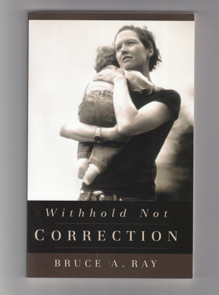 """Withhold Not Correction"" by Bruce A. Ray"