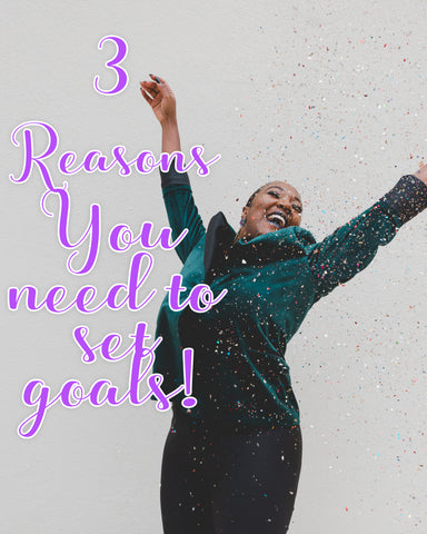 3 reasons to set your goals