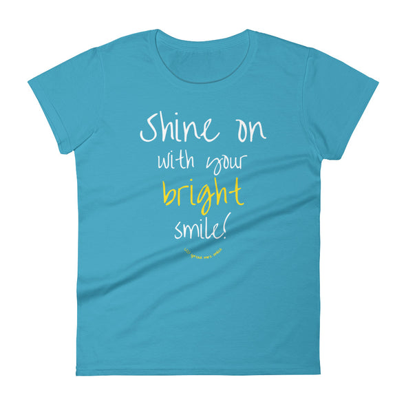 Shine On With Your Bright Smile - Women's short sleeve tee