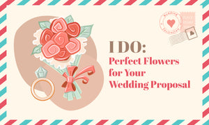 I Do: Perfect Flowers For Your Wedding Proposal