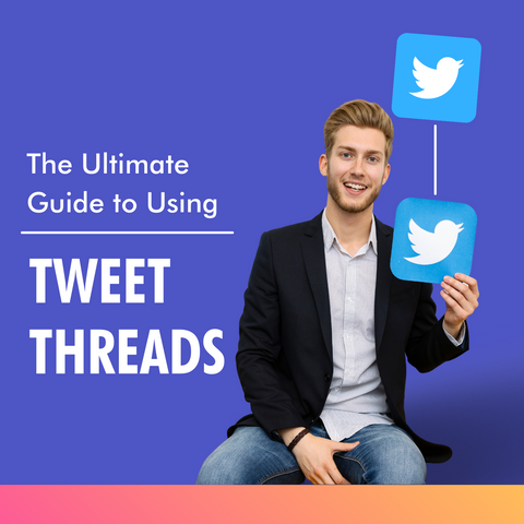 The Ultimate Guide to Using Tweet Threads