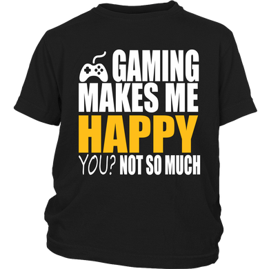 Gaming makes me happy, you? Not so much T-Shirt