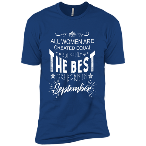 All woman are created equal but only the best are born in September Birthday T-shirt