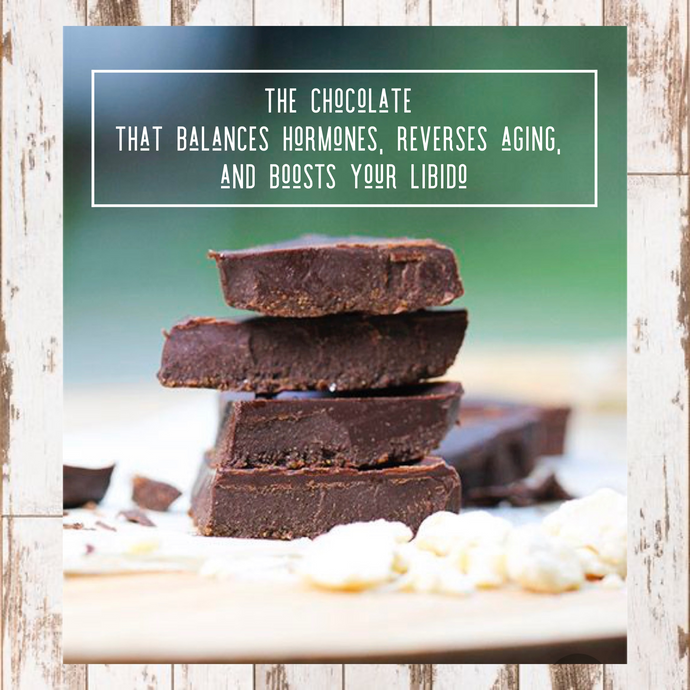 The Chocolate that Balances your Hormones,  Reverses aging and boosts your Libido