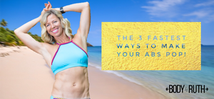 The 3 Fastest Ways to make your Abs Pop