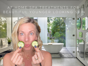 At Home Spa Treatments for Beautiful Younger Looking  Skin