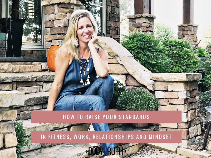 How to Raise your Standards in Your Fitness, Work, relationships, and Mindset