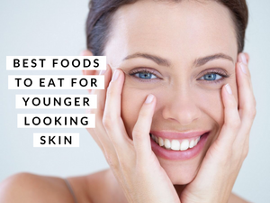 Best Foods to eat for Younger Looking Skin