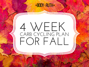 4 Week Carb Cycling Plan for Fall