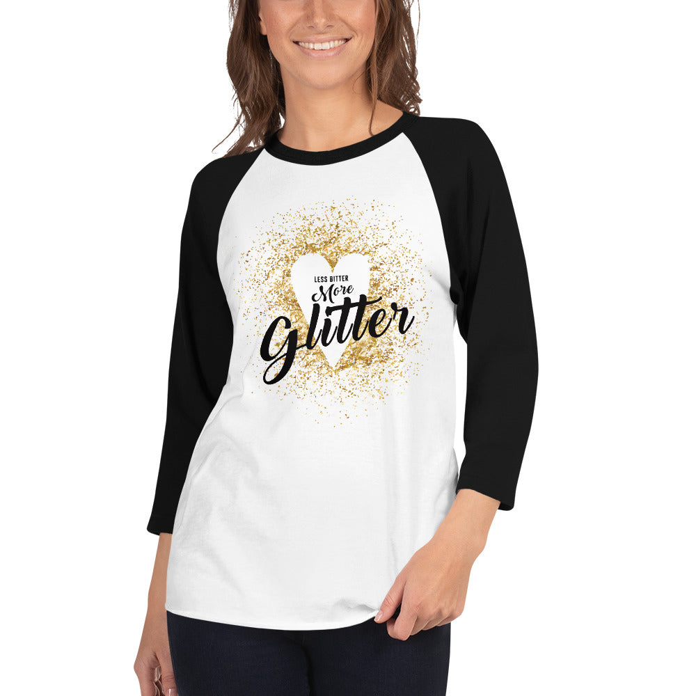 Less Bitter More Glitter 3/4 sleeve raglan shirt