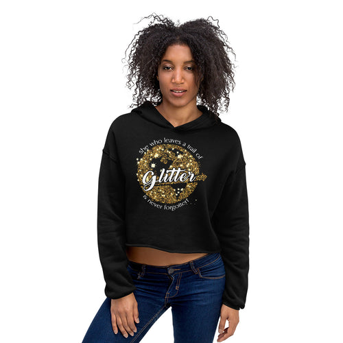She Who leaves a Trail of Glitter will never be Forgotten Crop Hoodie