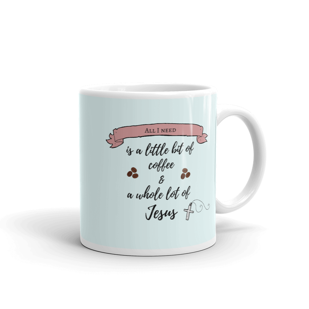 All I Need is a Little Bit of Coffee and a Whole Lot of Jesus Mug