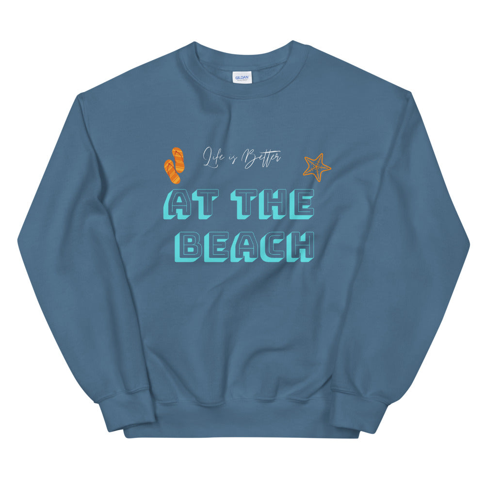 Life is Better at the Beach Unisex Sweatshirt