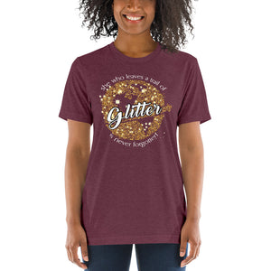 She who leaves a trail of glitter will never be Forgotten Short sleeve t-shirt by Bella and Canvas