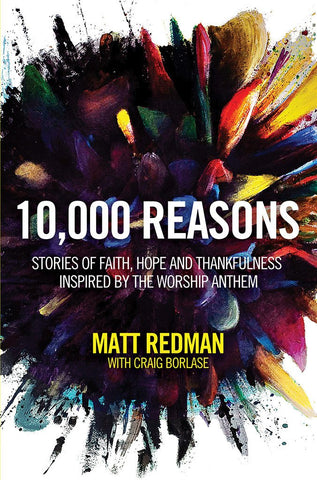 10,000 Reasons by Matt Redman with Craig Borlase