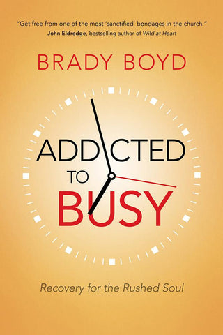 Addicted to Busy by Brady Boyd