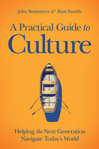 A Practical Guide to Culture - John Stonesmith & Brett Kunkle