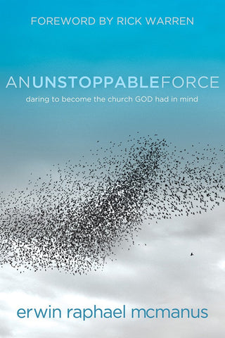 An Unstoppable Force by Erwin McManus