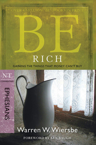 Be Rich (Ephesians) New Testament Bible Commentary by Warren W. Wiersbe