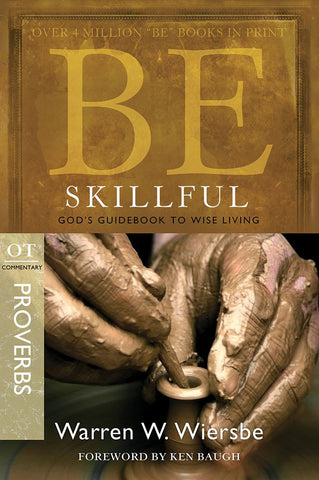 Be Skillful (Proverbs) Old Testament Bible Commentary by Warren W. Wiersbe