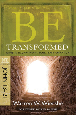 Be Transformed (John 13-21) New Testament Bible Commentary by Warren W. Wiersbe