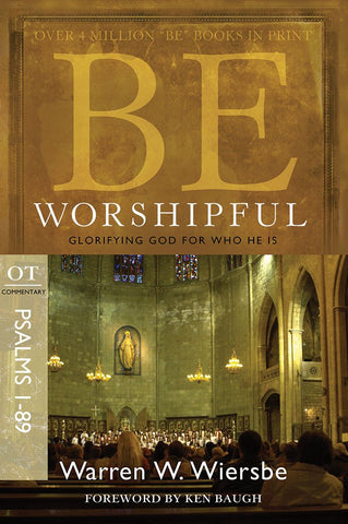 Be Worshipful (Pslams 1-89) Old Testament Bible Commentary by Warren W. Wiersbe
