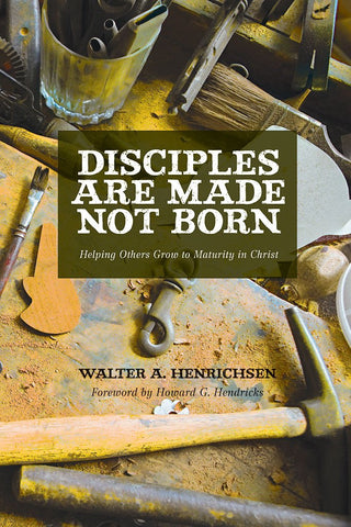 Disciples Are Made Not Born by Walter A. Henrichsen