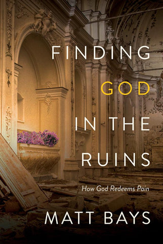 Finding God in the Ruins by Matt Bays
