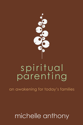 Spiritual Parenting by Michelle Anthony