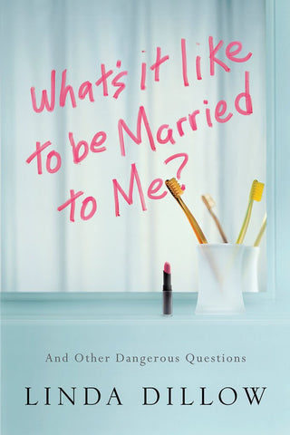 What's It Like to Be Married to Me? by Linda Dillow