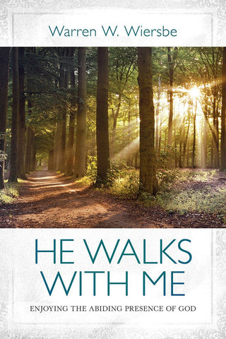 He Walks With Me: Enjoying The Abiding Presence of God by Warren Wiersbe