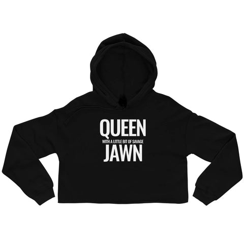 """QUEEN WITH A LITLE BIT OF SAVAGE JAWN"" CROP HOODIE"